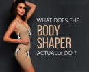 What does the Body Shaper Actually Do?
